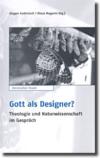 """""""Gott als Designer?"""" Theologie und Naturwissenschaft im Gespräch."""