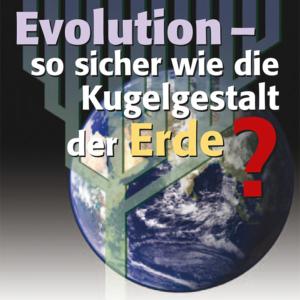 Evolution – so sicher wie die Kugelgestalt der Erde?