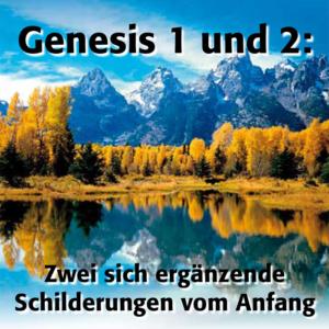 Genesis 1 und 2: Zwei sich ergänzende Schilderungen vom Anfang